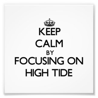 Keep Calm by focusing on High Tide Photographic Print