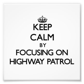Keep Calm by focusing on Highway Patrol Photo