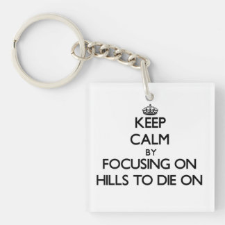 Keep Calm by focusing on Hills To Die On Single-Sided Square Acrylic Keychain