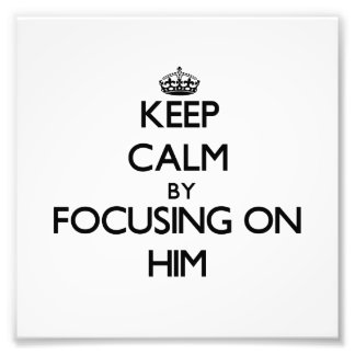 Keep Calm by focusing on Him Photo Print