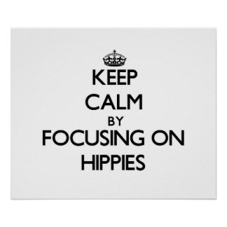 Keep Calm by focusing on Hippies Poster