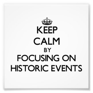 Keep Calm by focusing on Historic Events Photograph