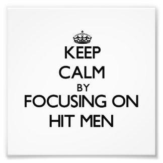 Keep Calm by focusing on Hit Men Photo Art