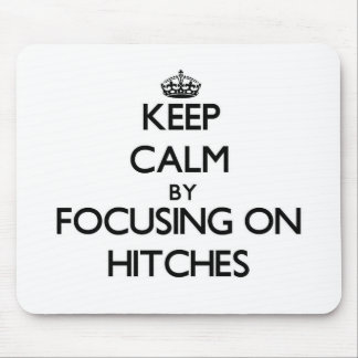 Keep Calm by focusing on Hitches Mouse Pad