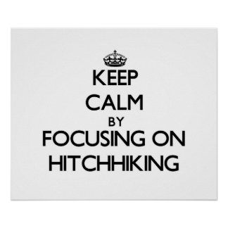 Keep Calm by focusing on Hitchhiking Print