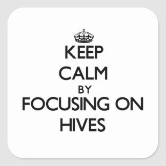 Keep Calm by focusing on Hives Square Sticker