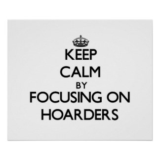 Keep Calm by focusing on Hoarders Posters