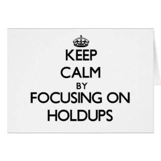 Keep Calm by focusing on Holdups Greeting Card