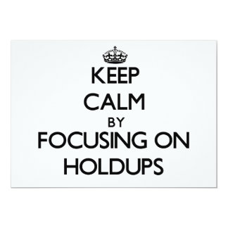 Keep Calm by focusing on Holdups Personalized Invitations