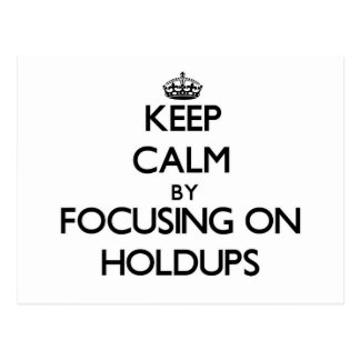 Keep Calm by focusing on Holdups Post Card