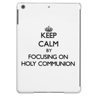 Keep Calm by focusing on Holy Communion iPad Air Cover