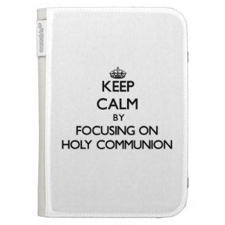 Keep Calm by focusing on Holy Communion Kindle Folio Case