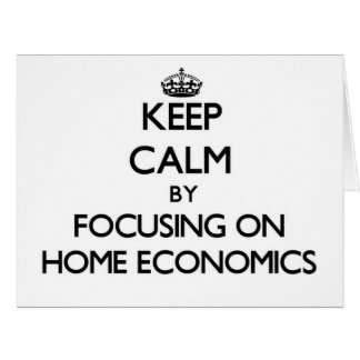 Keep Calm by focusing on Home Economics Greeting Cards