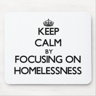 Keep Calm by focusing on Homelessness Mousepad
