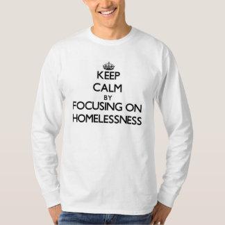 Keep Calm by focusing on Homelessness Tshirts