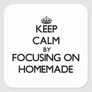 Keep Calm by focusing on Homemade Square Sticker