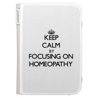 Keep Calm by focusing on Homeopathy Kindle Folio Case