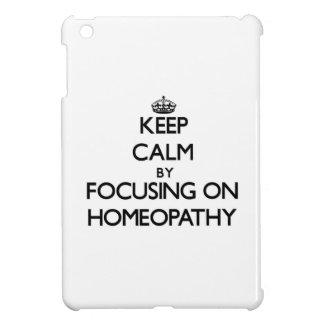 Keep Calm by focusing on Homeopathy iPad Mini Cover