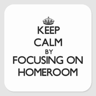 Keep Calm by focusing on Homeroom Square Stickers