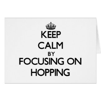 Keep Calm by focusing on Hopping Greeting Cards