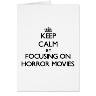 Keep Calm by focusing on Horror Movies Greeting Card