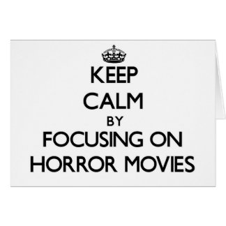 Keep Calm by focusing on Horror Movies Card