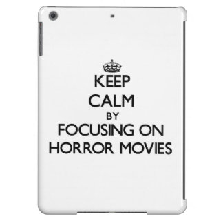 Keep Calm by focusing on Horror Movies Cover For iPad Air