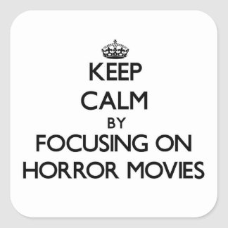 Keep Calm by focusing on Horror Movies Square Sticker