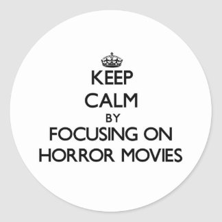 Keep Calm by focusing on Horror Movies Classic Round Sticker