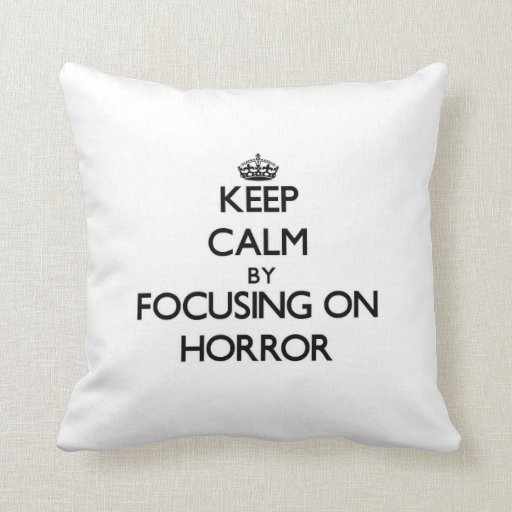 Keep Calm by focusing on Horror Throw Pillow