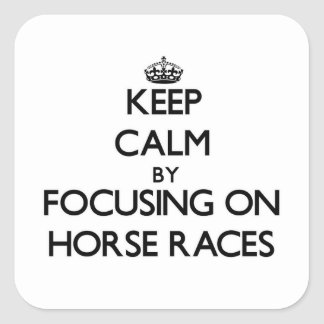Keep Calm by focusing on Horse Races Square Sticker