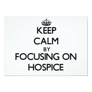 Keep Calm by focusing on Hospice 5x7 Paper Invitation Card