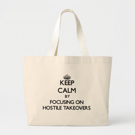 Keep Calm by focusing on Hostile Takeovers Canvas Bag