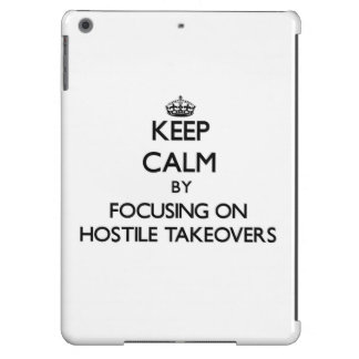 Keep Calm by focusing on Hostile Takeovers iPad Air Cover