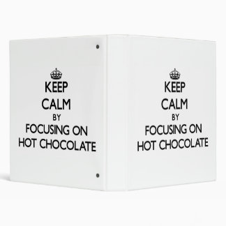 Keep Calm by focusing on Hot Chocolate 3 Ring Binders