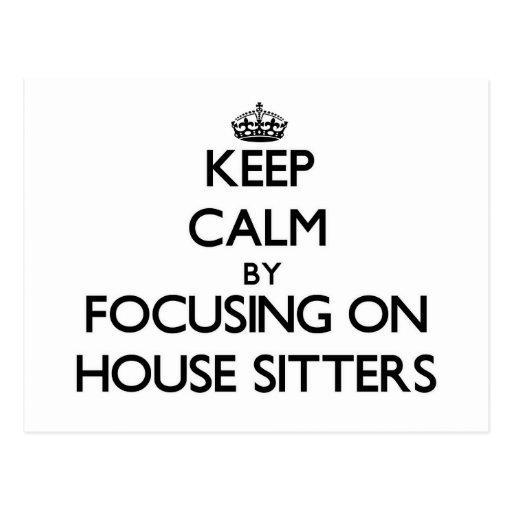 Keep Calm by focusing on House Sitters Postcards
