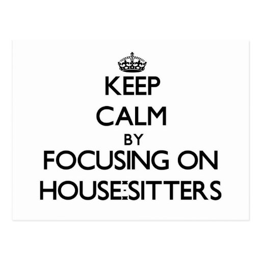 Keep Calm by focusing on House-Sitters Postcard