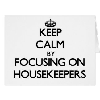 Keep Calm by focusing on Housekeepers Large Greeting Card