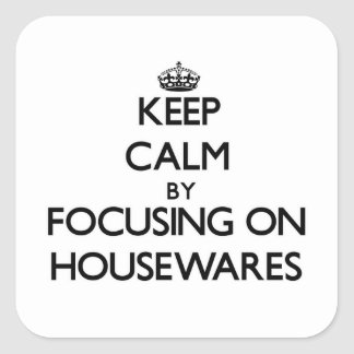 Keep Calm by focusing on Housewares Square Sticker