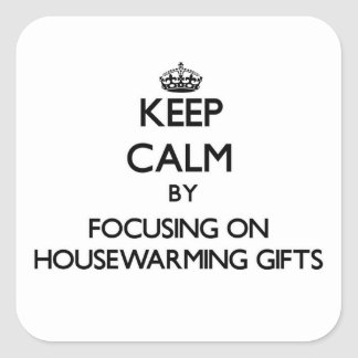 Keep Calm by focusing on Housewarming Gifts Square Sticker