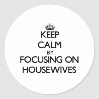 Keep Calm by focusing on Housewives Sticker