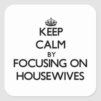 Keep Calm by focusing on Housewives Square Sticker
