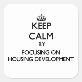 Keep Calm by focusing on Housing Development Sticker