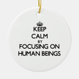 Keep Calm by focusing on Human Beings Ornaments
