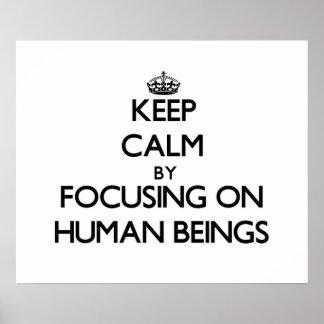 Keep Calm by focusing on Human Beings Print