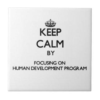Keep calm by focusing on Human Development Program Ceramic Tile
