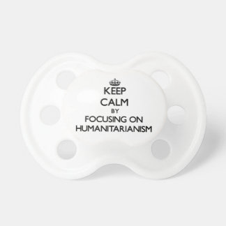 Keep Calm by focusing on Humanitarianism Baby Pacifiers
