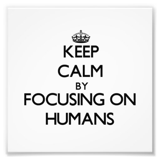 Keep Calm by focusing on Humans Photo Print