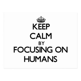 Keep Calm by focusing on Humans Post Card