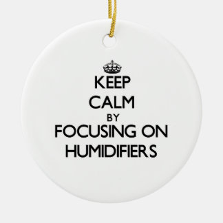 Keep Calm by focusing on Humidifiers Christmas Ornament